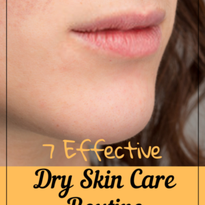 7 Effective Dry Skin Care Routine